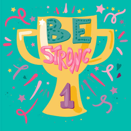Be strong hand drawn vector lettering. Sports motivational quote. Winner trophy flat illustration
