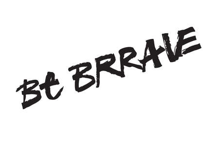 Be brave. Sticker for social media content. Vector hand drawn illustration design. Pposter, t shirt print, post card, video blog cover