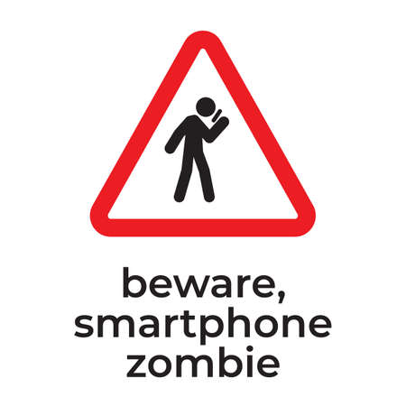 Beware of smartphone zombies, Warning sign for driver. Careless smartphone user on the street. Don t use your phone while walking.