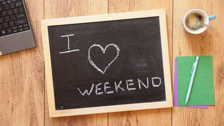 I love weekend written on a chalkboard at the office