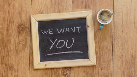 want: We want you written on a chalkboard at the office