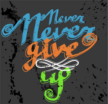 give: Hand drawn typography poster Never give up in color