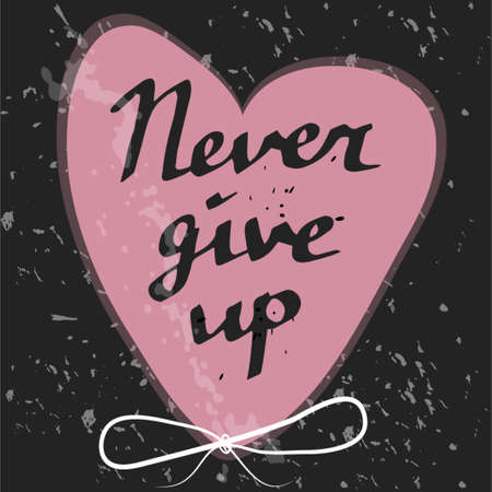 give: Hand drawn typography poster Never give up in heart