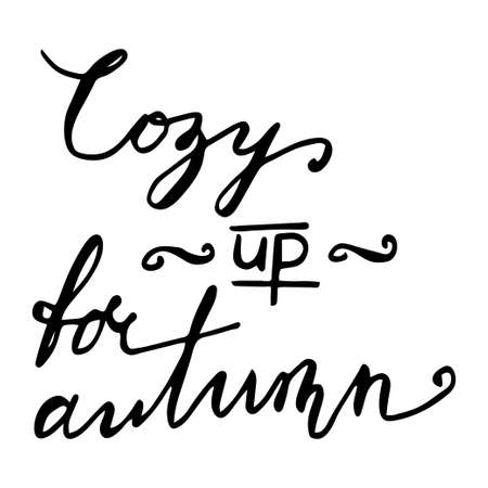 cozy: Cozy up for autumn Hand drawn lettering card. Ink illustration. Modern brush calligraphy. Isolated on white background.
