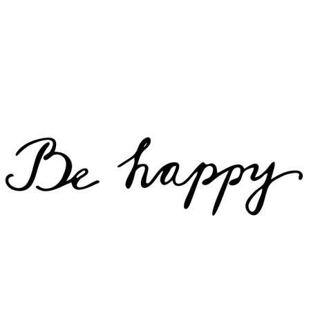 be happy: Be happy Hand drawn lettering card. Ink illustration. Modern brush calligraphy. Isolated on white background.