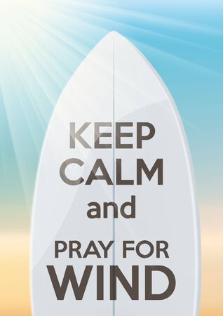 Surfing design Keep Calm and pray for wind. Vector background. Card or poster. Illustration