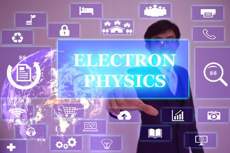 electron: ELECTRON PHYSICS concept  presented by  businessman touching on  virtual  screen