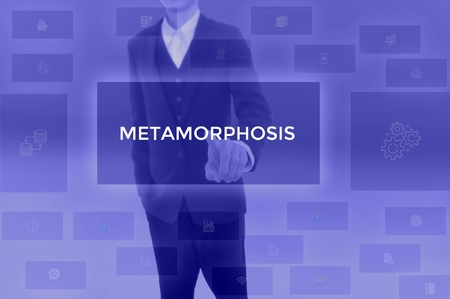 METAMORPHOSIS - technology and business concept