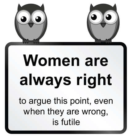 futility: Monochrome comical women are always right sign isolated on white background