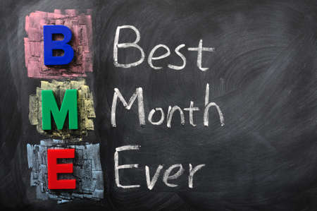 ever: Acronym of BME for Best Month Ever on a blackboard
