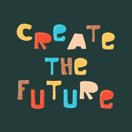 Create the future. Inspirational and Motivational Quotes. Hand Brush Lettering And Typography Design Art for Your Designs: T-shirts, For Posters, Invitations, Cards, etc. Vector Illustration Vector Illustration