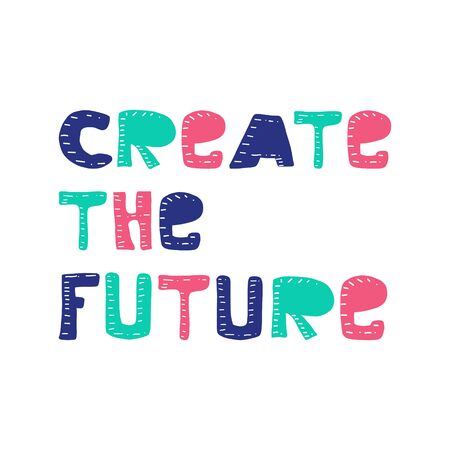 Create the future. Inspirational and Motivational Quotes. Hand Brush Lettering And Typography Design Art for Your Designs: T-shirts, For Posters, Invitations, Cards, etc. Vector Illustration