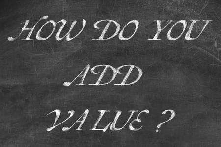 Question HOW DO YOU ADD VALUE written on blackboard 版權商用圖片