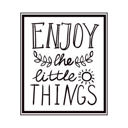 Enjoy the little things monochrome hand lettering. Handmade vector calligraphy. Motivational inspirational poster print for t-shirts, cards.