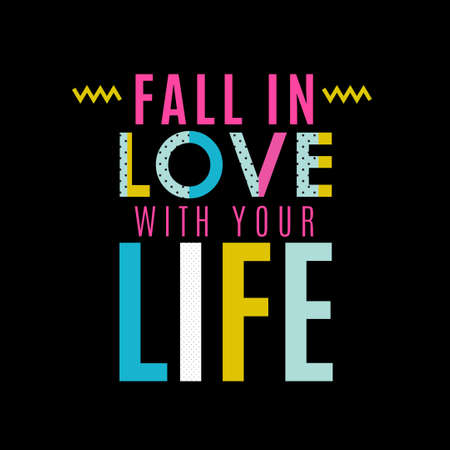 love life: Fall in the love with your life. Inspiring memphis lettering background. Suitable for printing labels for hand-drawn greeting cards, decorations, wedding wishes, photo overlays, motivational posters, T-shirts. Illustration