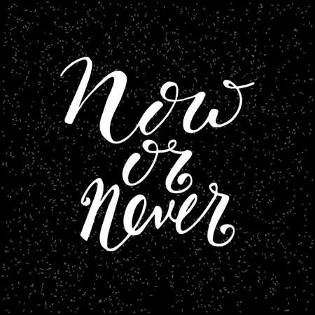 Now or never. Motivational quote written by hand. Monochrome vector illustration of vintage style. For typographic posters, logos, t-shirts, prints, artwork, templates
