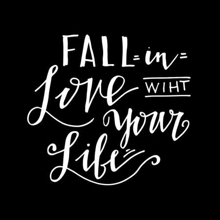 t shirt printing: Fall in the love with your life. Inspiring Modern calligraphic handwritten lettering background. For printing labels for  cards,  wedding wishes, photo overlays, motivational posters, T-shirts.