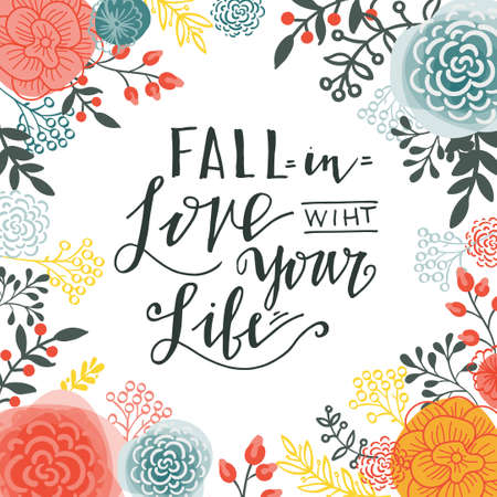 nineties: Fall in the love with your life. Inspiring Modern calligraphic handwritten lettering flower background. For decorations, wedding wishes, photo overlays, motivational posters, T-shirts. Illustration