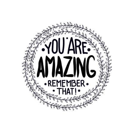 amazing: You are  amazing. remember that. Inspirational quotes written in a wreath by hand, for writing on posters, T-shirts and cards. Vector calligraphy, isolated on white background