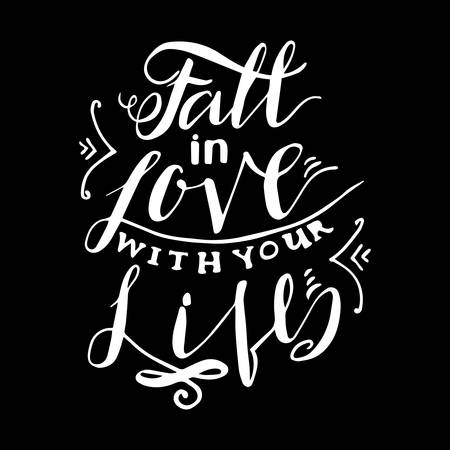 t shirt printing: Fall in the love with your life. Inspiring Modern calligraphic handwritten lettering background. Suitable for printing labels for hand-drawn greeting cards, decorations, wedding wishes, photo overlays, motivational posters, T-shirts.