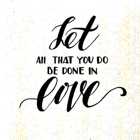 wedding wishes: Let all that you do be done in love. Inspiring Modern calligraphic handwritten lettering background. Suitable for printing labels for hand drawn greeting cards, decorations, wedding wishes, photo overlays, motivational posters, T-shirts. Illustration