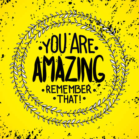 that: You are  amazing. remember that. Inspirational quotes written in a wreath by hand, for writing on posters, T-shirts and cards. Vector calligraphy, isolated on white background
