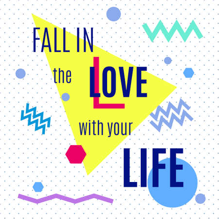 nineties: Fall in the love with your life. Inspiring memphis lettering background. For printing labels for hand drawn greeting cards, decorations, wedding wishes, photo overlays, motivational posters, T-shirts.