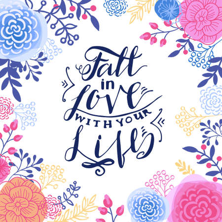 wedding wishes: Fall in the love with your life. Inspiring Modern calligraphic handwritten lettering flower background. For decorations, wedding wishes, photo overlays, motivational posters, T-shirts. Illustration