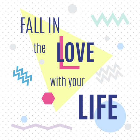wedding wishes: Fall in the love with your life. Inspiring memphis lettering background. Suitable for printing labels for hand-drawn greeting cards, decorations, wedding wishes, photo overlays, motivational posters, T-shirts. Illustration
