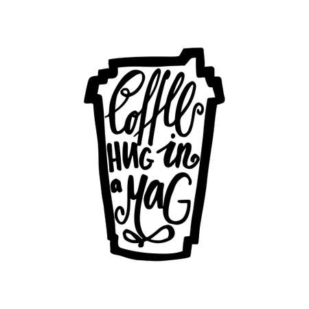 travel mug: Travel Mug of coffee with the phrase Coffee. Hug in a mag. Lettering, hand lettering. Black and white. The decal.