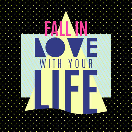 overlays: Fall in the love with your life. Inspiring memphis lettering background. For printing labels for hand drawn greeting cards, decorations, wedding wishes, photo overlays, motivational posters, T-shirts.