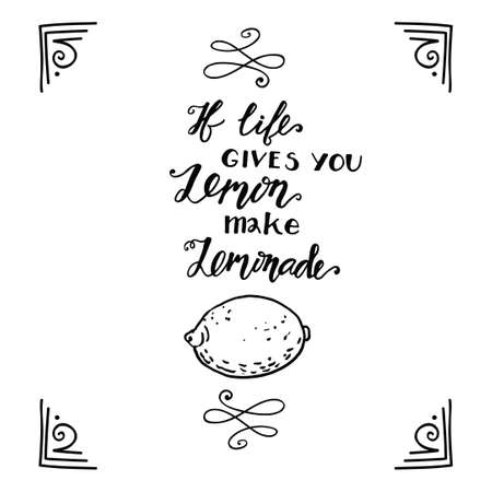 gives: If life gives you lemons make a lemonade.  Handdrawin Motivational quote in the style of hand-drawing. Vintage phrase handdrawin . Suitable for printing on T-shirts, posters, bags, postcards Illustration
