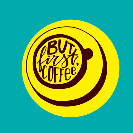 phrases: But first coffee lettering. Ink hand written words in a shape of a coffee cup. Vector quotes and phrases for poster, t-shirt, postcard. Modern hand lettering. Brush. Typography.