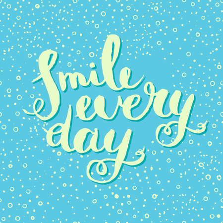 every day: Smile every day. Inspirational quote poster. Written brushes by hand. Suitable for printing on futolkah, postcards. Vector calligraphy. Illustration