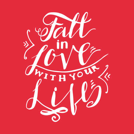 wedding wishes: Fall in the love with your life. Inspiring Modern calligraphic handwritten lettering background. For printing labels for  cards,  wedding wishes, photo overlays, motivational posters, T-shirts.