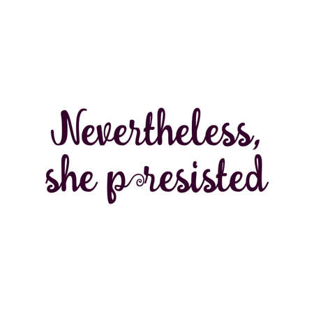 Handdrawn feminist sign Nevertheless, she persisted. Womens protest 向量圖像