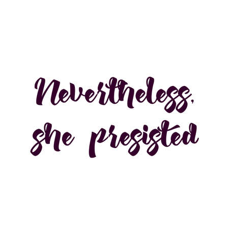 Handdrawn feminist sign Nevertheless, she persisted. Womens protest 일러스트