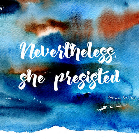 outcry: Handdrawn feminist sign Nevertheless, she persisted. Womens protest Stock Photo