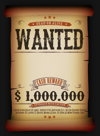 wanted poster: Illustration of a vintage wanted dead or alive placard poster template on old parchment scroll, with cash reward as in western movies