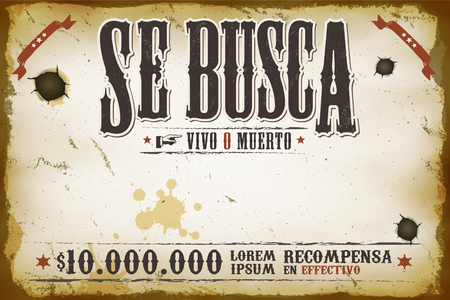 Illustration of a vintage old wanted placard poster template, se busca vivo o muerto in spanish language, cash reward as in far west and western movies, with grunge scratched weathered texture