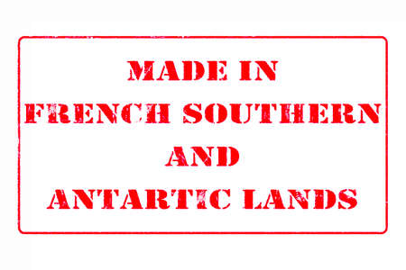 Rubber stamp with red ink on white background concept reading Made In French Southern and Antarctic Lands