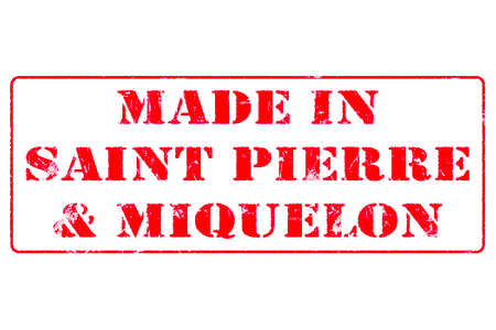 Rubber stamp with red ink on white background concept reading Made In Saint Pierre & Miquelon