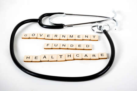 Medical or Healthcare concept with a stethoscope and the message Government Funded Healthcare