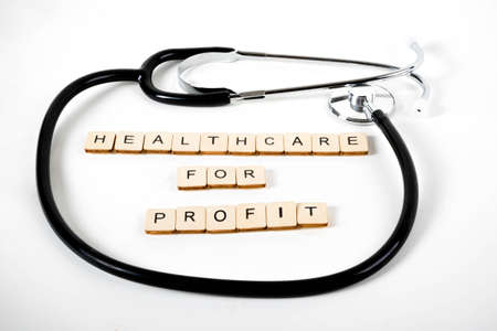 Medical or Healthcare concept with a stethoscope and the message Healthcare for Profit