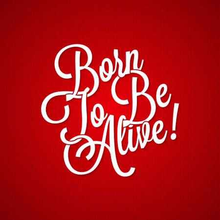 alive: t-shirt vintage lettering - born to be alive background  Illustration