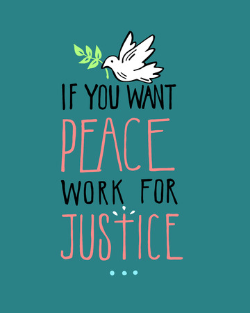 drawing dove: Hand drawn vector illustration or drawing of a dove and the phrase: If you want peace, work for justice Illustration