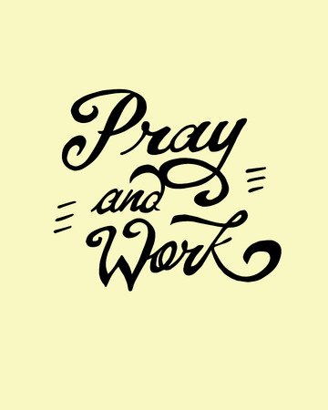 Hand drawn vector illustration or drawing of the phrase: Pray and work