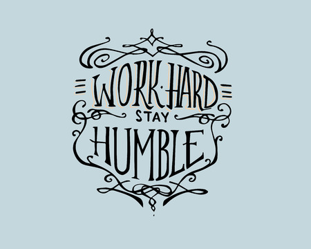Hand drawn vector illustration of a badge or drawing With teh phrase: ork hard stay humble