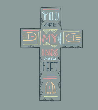 Hand drawn vector illustration or drawing of a Christian Cross with the phrase: You are my hands and feet Illustration
