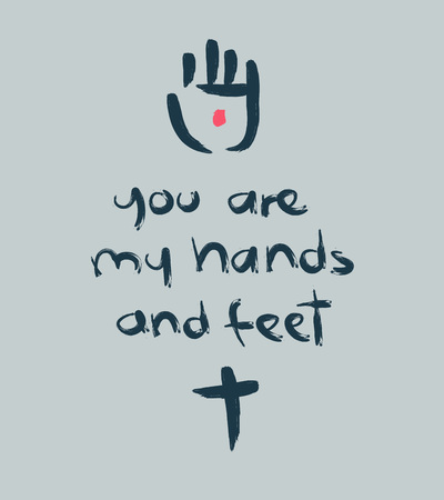 phrase: Hand drawn vector illustration or drawing of the phrase: You are my hands and feet. with a cross and Jesus Christ wounded hand